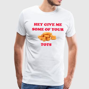 Hey Give Me Some Of Your Tots -Napoleon Dynamite - Men's Premium T-Shirt