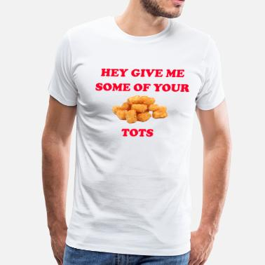 Napoleon Dynamite Hey Give Me Some Of Your Tots -Napoleon Dynamite - Men's Premium T-Shirt