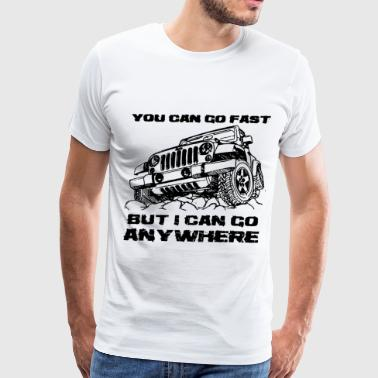 you can go fast but I can go anywhere jeep - Men's Premium T-Shirt
