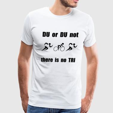 DU or DU not - Men's Premium T-Shirt