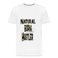 Natural born hustler t shirt