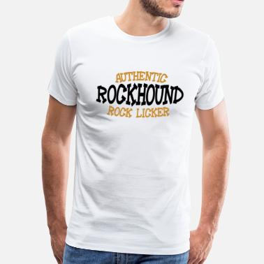 Funny Rockhound Rockhound Authentic Rock Licker - Men's Premium T-Shirt