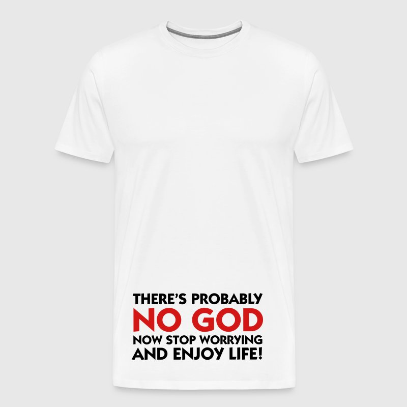 There s probably no God. So calm down! - Men's Premium T-Shirt