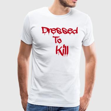 Dressed to Kill T-Shirt - Men's Premium T-Shirt