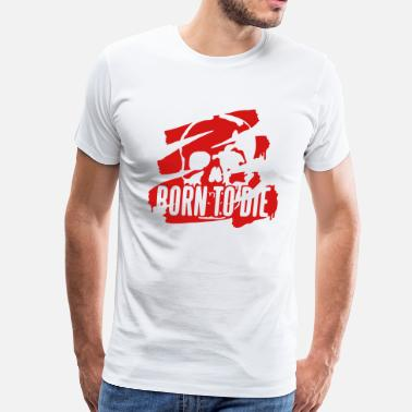 Born To Die Born To Die - Men's Premium T-Shirt