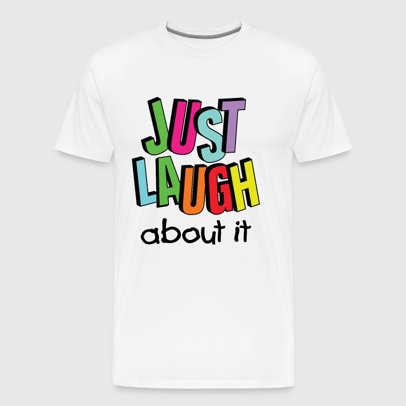 just laugh about it / Laugh / Smile - Men's Premium T-Shirt