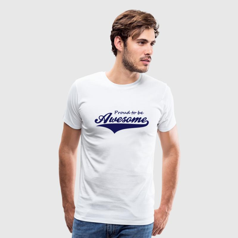 Proud to be Awesome - Men's Premium T-Shirt