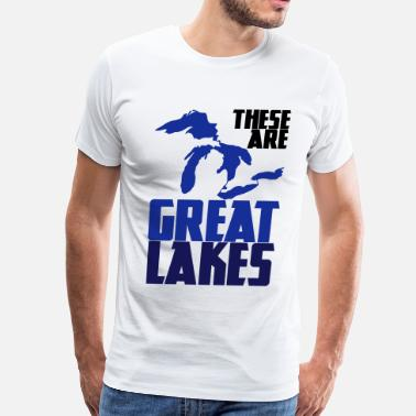 These are GREAT LAKES - Men's Premium T-Shirt