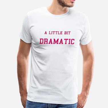 Dramatics Dramatic - Men's Premium T-Shirt