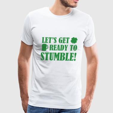 Let's get ready to stumble! - Men's Premium T-Shirt