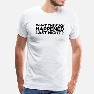 Hungover WTF happened last night? Hungover Funny - Men's Premium T-Shirt