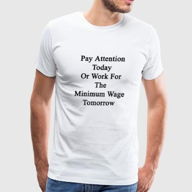 Minimum pay_attention_today_or_work_for_the_mini - Men's Premium T-Shirt
