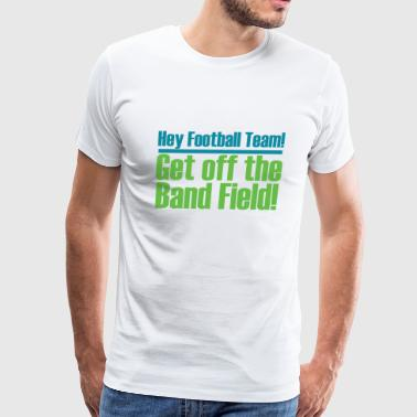 Color Guard Get Off the (Marching) Band Field! - Men's Premium T-Shirt