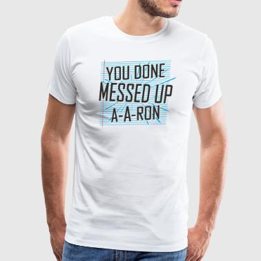 a-a-ron messed up - Men's Premium T-Shirt
