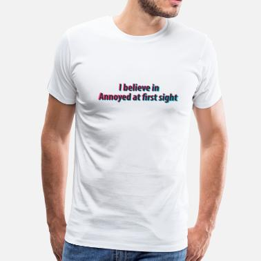 I believe in annoyed at first sight - Men's Premium T-Shirt