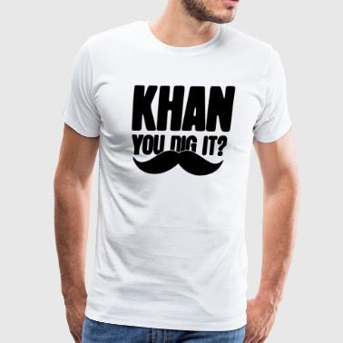Khan You Dig It - Men's Premium T-Shirt