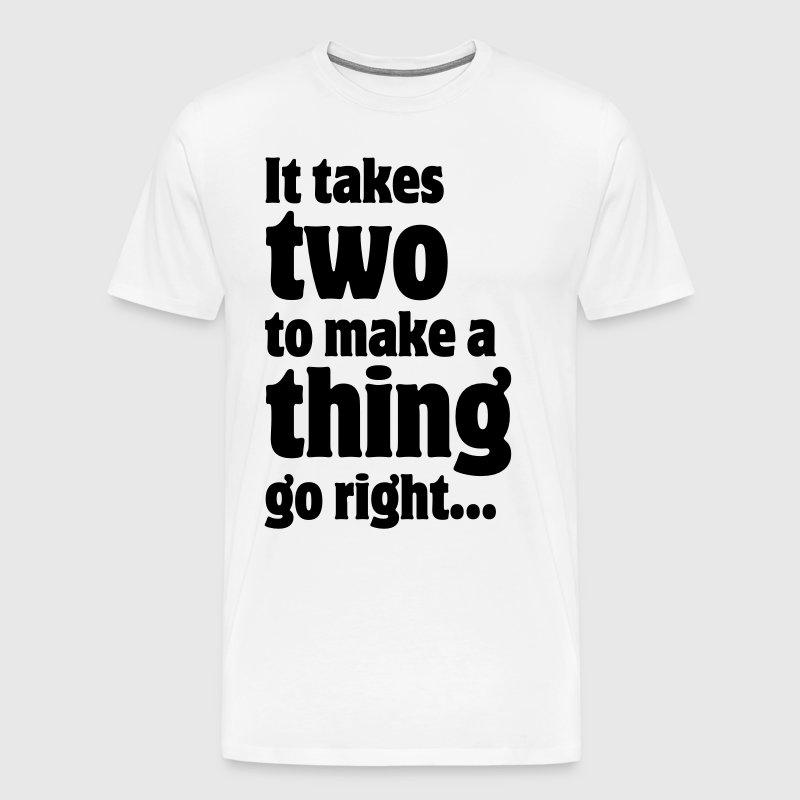 It takes two to make a thing go right... - Men's Premium T-Shirt