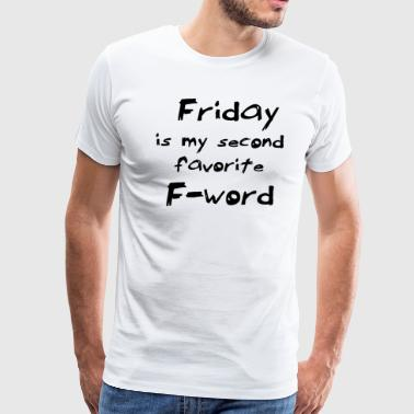 Friday Is My Second Favorit F Word - Men's Premium T-Shirt