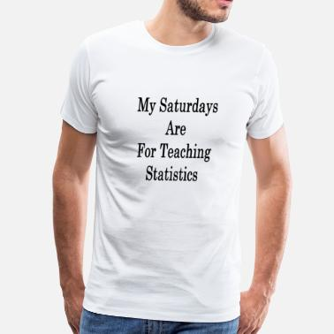 Statistics Graduate my_saturdays_are_for_teaching_statistics - Men's Premium T-Shirt