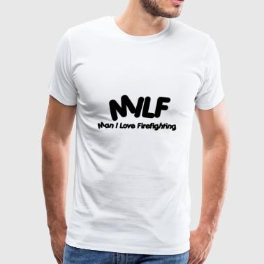 MILF - Man I Love Firefighting - For Firefighter - Men's Premium T-Shirt