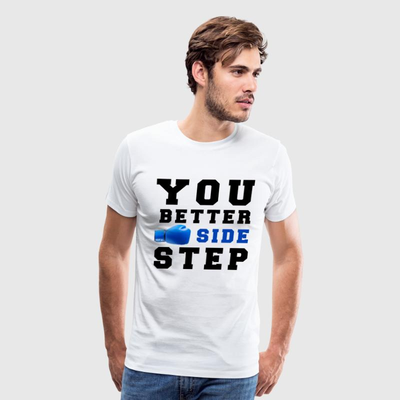 I love boxing so you better side step - Men's Premium T-Shirt