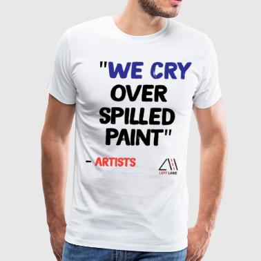 WE CRY OVER SPILLED PAINT - Men's Premium T-Shirt