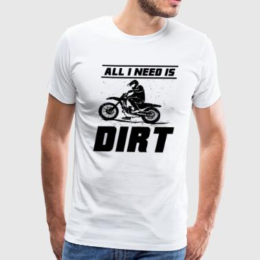ALL I NEED IS DIRT - Men's Premium T-Shirt