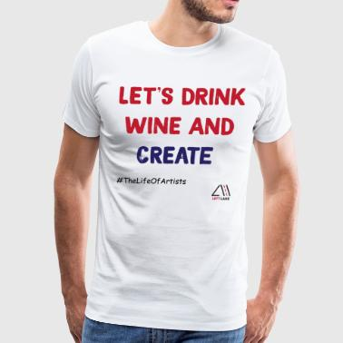 LETS DRINK WINE AND CREATE - Men's Premium T-Shirt