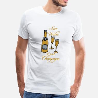 Drink Champagne save-water drink champagne - Men's Premium T-Shirt