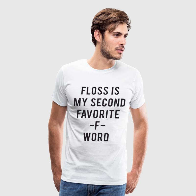 FLOSS IS MY SECOND FAVORITE F WORD - Men's Premium T-Shirt