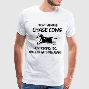 i don t always chase cows iust kidding i too cow - Men's Premium T-Shirt