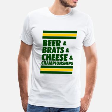 Beer Brats Cheese Beer & Brats & Cheese & Championships - Men's Premium T-Shirt