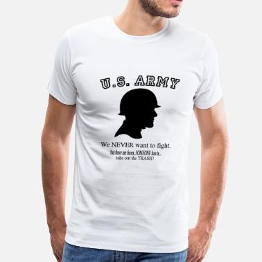 Desert Storm Veteran U.S. Army We NEVER want to fight. But there are times, SOMEONE has to take out the Trash! - Men's Premium T-Shirt
