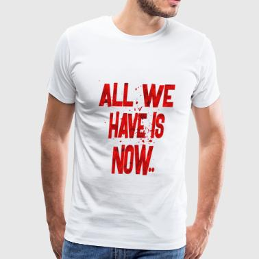 All we have is now 2 - Men's Premium T-Shirt