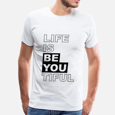 Esoteric Funny Life is BE YOU- tiful, beautiful - Men's Premium T-Shirt