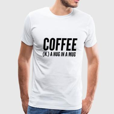 Funny Coffee Coffee (N.) A Hug In A Mug - Men's Premium T-Shirt