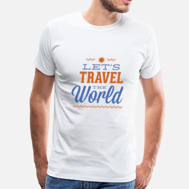 Tourism Let's Travel The World - Men's Premium T-Shirt