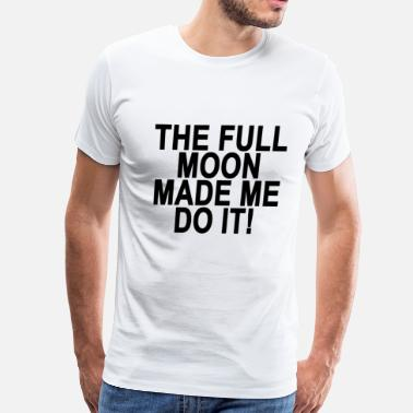 Full Moon the_full_moon_made_me_do_it - Men's Premium T-Shirt
