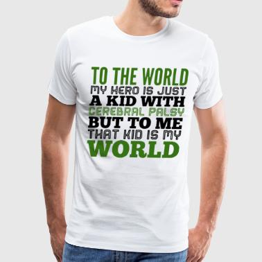 to the world my hero is just a kid with cerebral p - Men's Premium T-Shirt