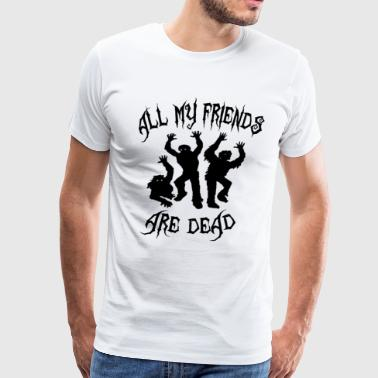 All My Friends Are Dead - Men's Premium T-Shirt