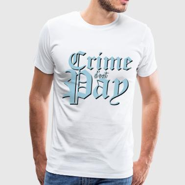 Crime Don't Pay - Men's Premium T-Shirt