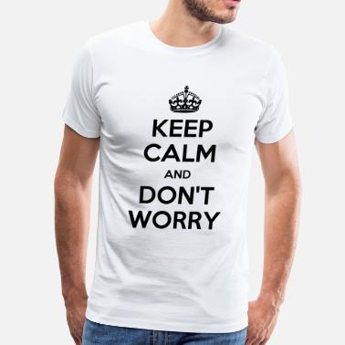 Dont Worry Be Happy keep calm dont worry - Men's Premium T-Shirt
