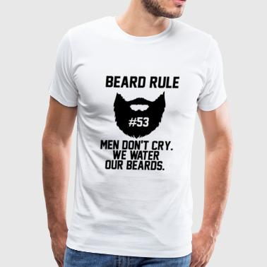 Beard - Beard Rule 53 Men Don't Cry We Water Our - Men's Premium T-Shirt