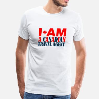 Canadians CANADIAN - I AM A CANADIAN TRAVEL AGENT - Men's Premium T-Shirt
