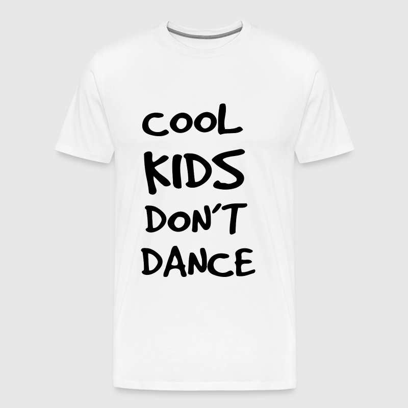Dance - Cool Kids Don't Dance - Men's Premium T-Shirt