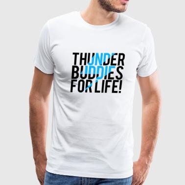 Fuck Buddy Thunder Buddies For Life - Thunder Buddies For L - Men's Premium T-Shirt