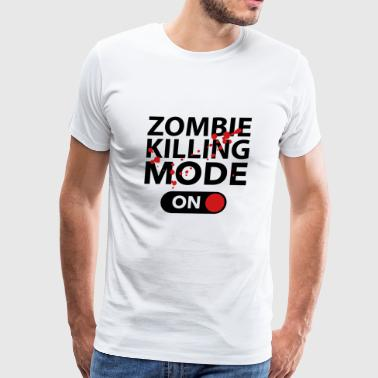 Zombie Killing Mode On - Men's Premium T-Shirt