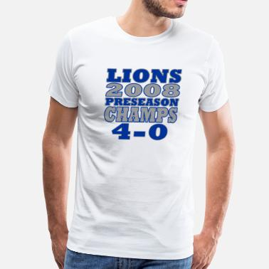 Detroit Funny Lions Football Preseason Champs 2008 - Men's Premium T-Shirt