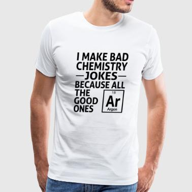 I Make Bad Chemistry Jokes - Men's Premium T-Shirt