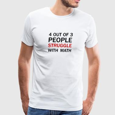 4 out of 3 People Struggle with Math T-shirt - Men's Premium T-Shirt